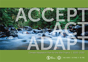 Accept, Act, Adapt: Climate Adaptation Plan for the Wet Tropics 2020–2030